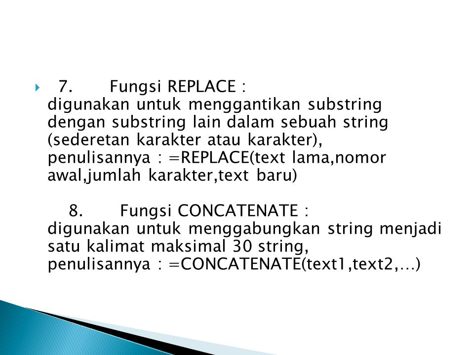  7. Fungsi REPLACE : digunakan untuk menggantikan substring dengan substring lain dalam sebuah string (sederetan karakter atau karakter), penulisanny