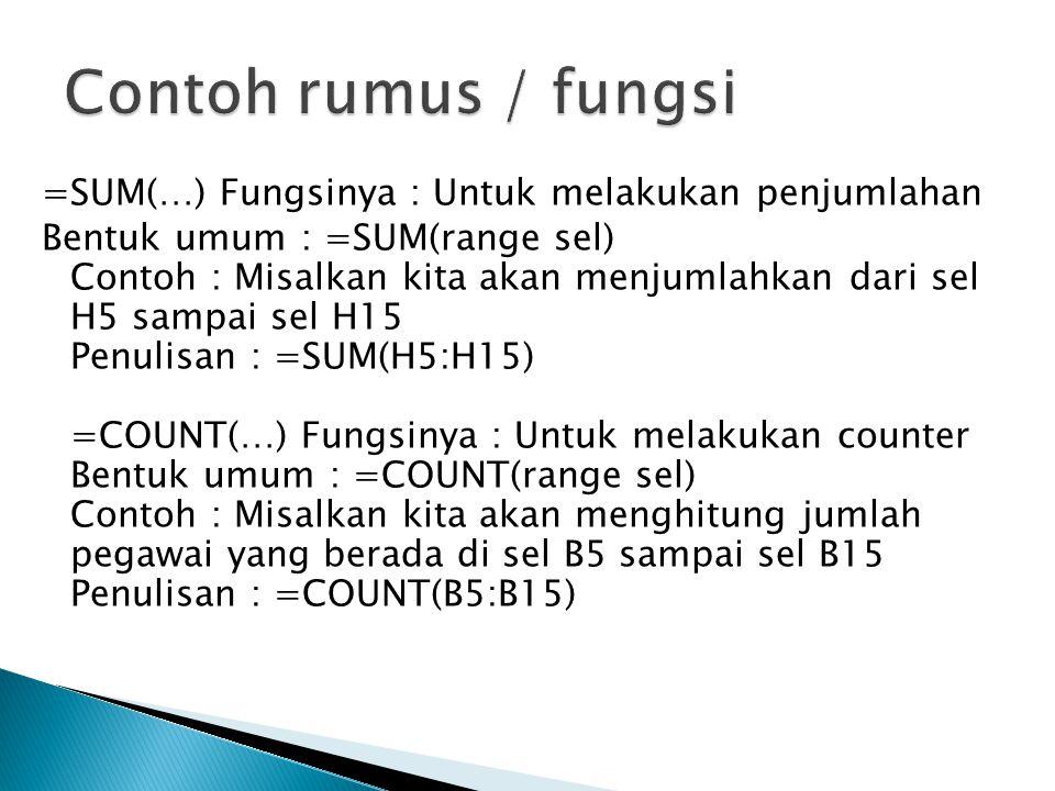 =SUM(…) Fungsinya : Untuk melakukan penjumlahan Bentuk umum : =SUM(range sel) Contoh : Misalkan kita akan menjumlahkan dari sel H5 sampai sel H15 Penu