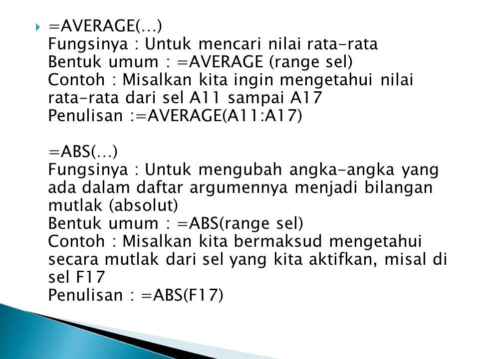  =AVERAGE(…) Fungsinya : Untuk mencari nilai rata-rata Bentuk umum : =AVERAGE (range sel) Contoh : Misalkan kita ingin mengetahui nilai rata-rata dar