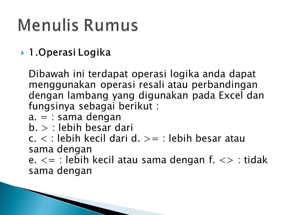  1.Operasi Logika Dibawah ini terdapat operasi logika anda dapat menggunakan operasi resali atau perbandingan dengan lambang yang digunakan pada Exce