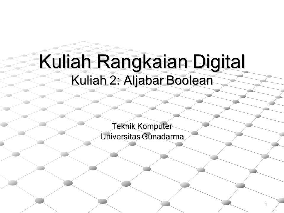 1 Kuliah Rangkaian Digital Kuliah 2: Aljabar Boolean Teknik Komputer Universitas Gunadarma