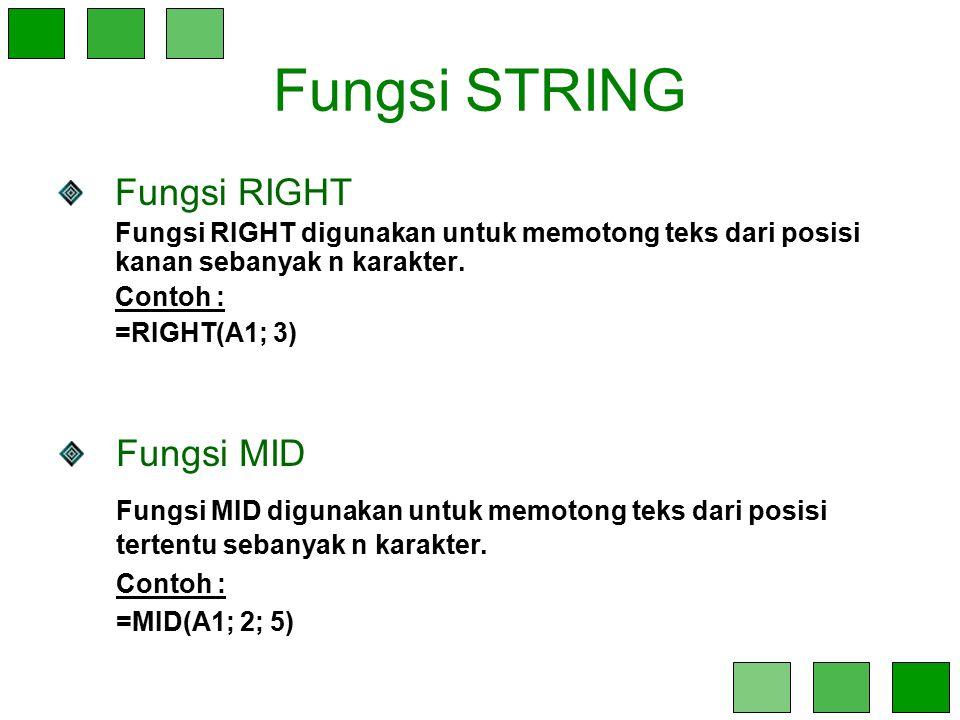 Fungsi STRING Fungsi RIGHT Fungsi RIGHT digunakan untuk memotong teks dari posisi kanan sebanyak n karakter. Contoh : =RIGHT(A1; 3) Fungsi MID Fungsi