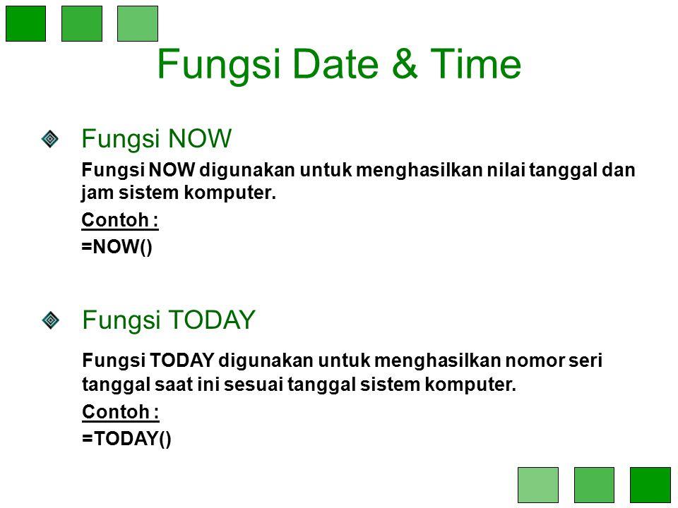 Fungsi Date & Time Fungsi NOW Fungsi NOW digunakan untuk menghasilkan nilai tanggal dan jam sistem komputer. Contoh : =NOW() Fungsi TODAY Fungsi TODAY