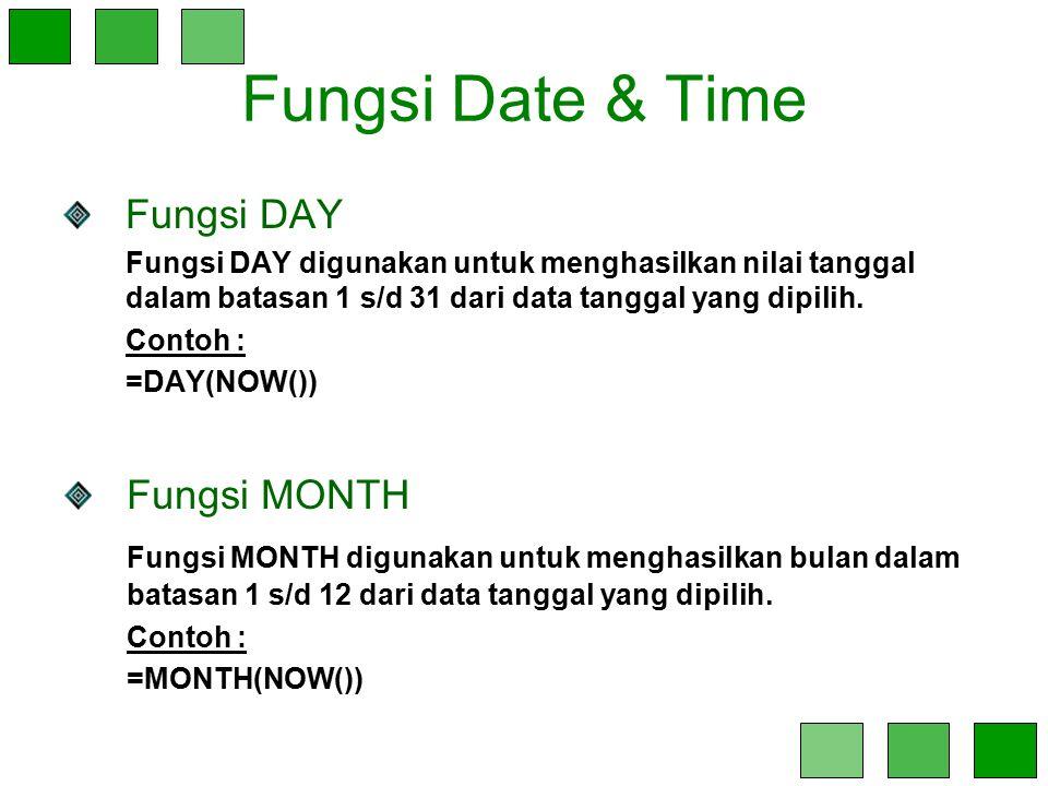 Fungsi Date & Time Fungsi DAY Fungsi DAY digunakan untuk menghasilkan nilai tanggal dalam batasan 1 s/d 31 dari data tanggal yang dipilih. Contoh : =D