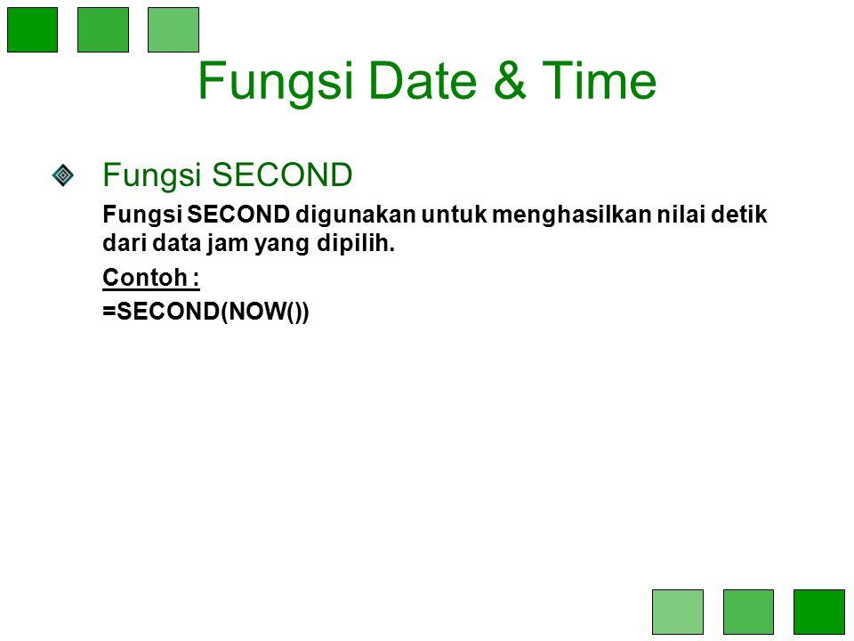 Fungsi Date & Time Fungsi SECOND Fungsi SECOND digunakan untuk menghasilkan nilai detik dari data jam yang dipilih. Contoh : =SECOND(NOW())