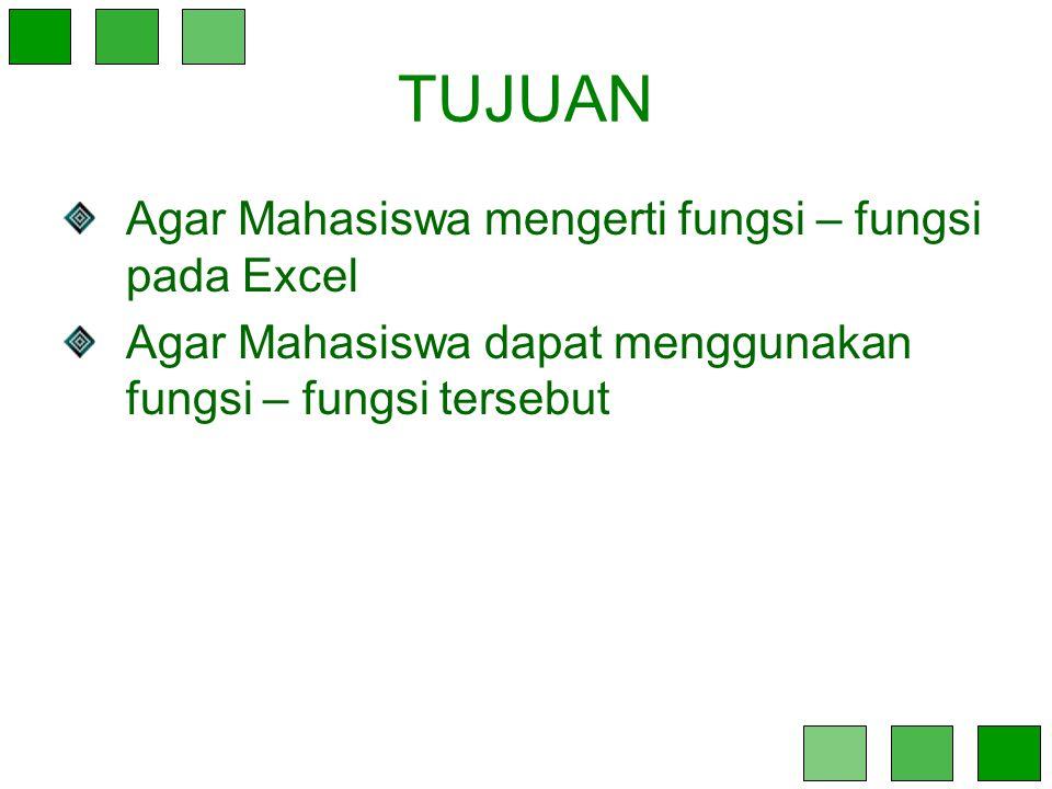 TUJUAN Agar Mahasiswa mengerti fungsi – fungsi pada Excel Agar Mahasiswa dapat menggunakan fungsi – fungsi tersebut