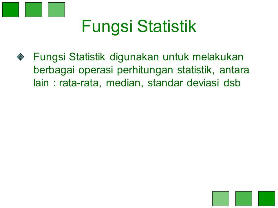 Fungsi Statistik Fungsi Statistik digunakan untuk melakukan berbagai operasi perhitungan statistik, antara lain : rata-rata, median, standar deviasi d