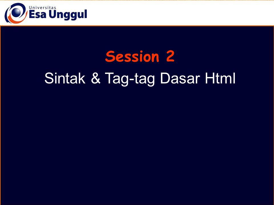 Pemrograman Berbasi Web Session 2 Session 2 Sintak & Tag-tag Dasar Html