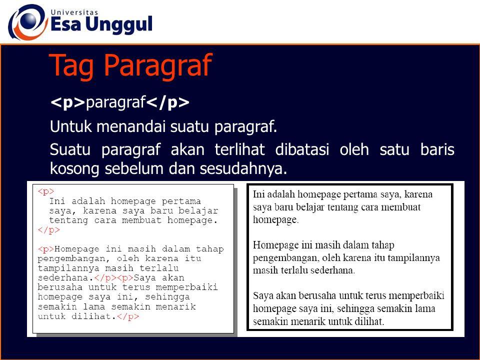 Tag Paragraf paragraf Untuk menandai suatu paragraf. Suatu paragraf akan terlihat dibatasi oleh satu baris kosong sebelum dan sesudahnya. paragraf Unt