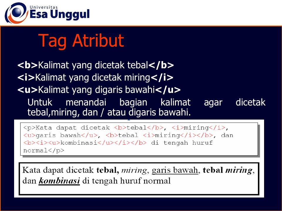 Tag Atribut Kalimat yang dicetak tebal Kalimat yang dicetak miring Kalimat yang digaris bawahi Untuk menandai bagian kalimat agar dicetak tebal,miring