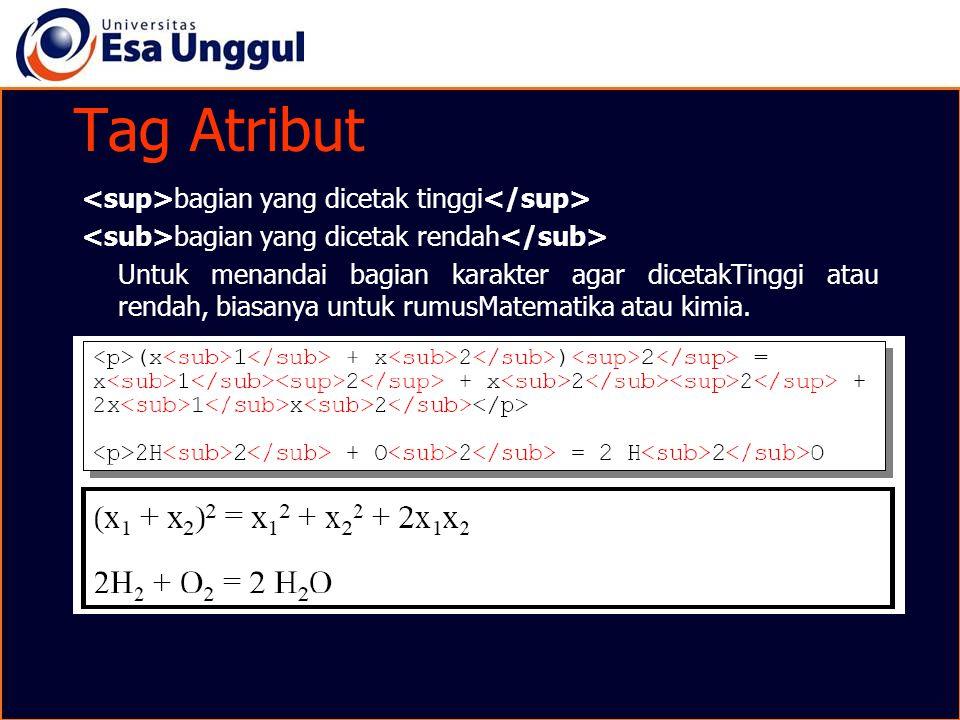 Tag Atribut bagian yang dicetak tinggi bagian yang dicetak rendah Untuk menandai bagian karakter agar dicetakTinggi atau rendah, biasanya untuk rumusM