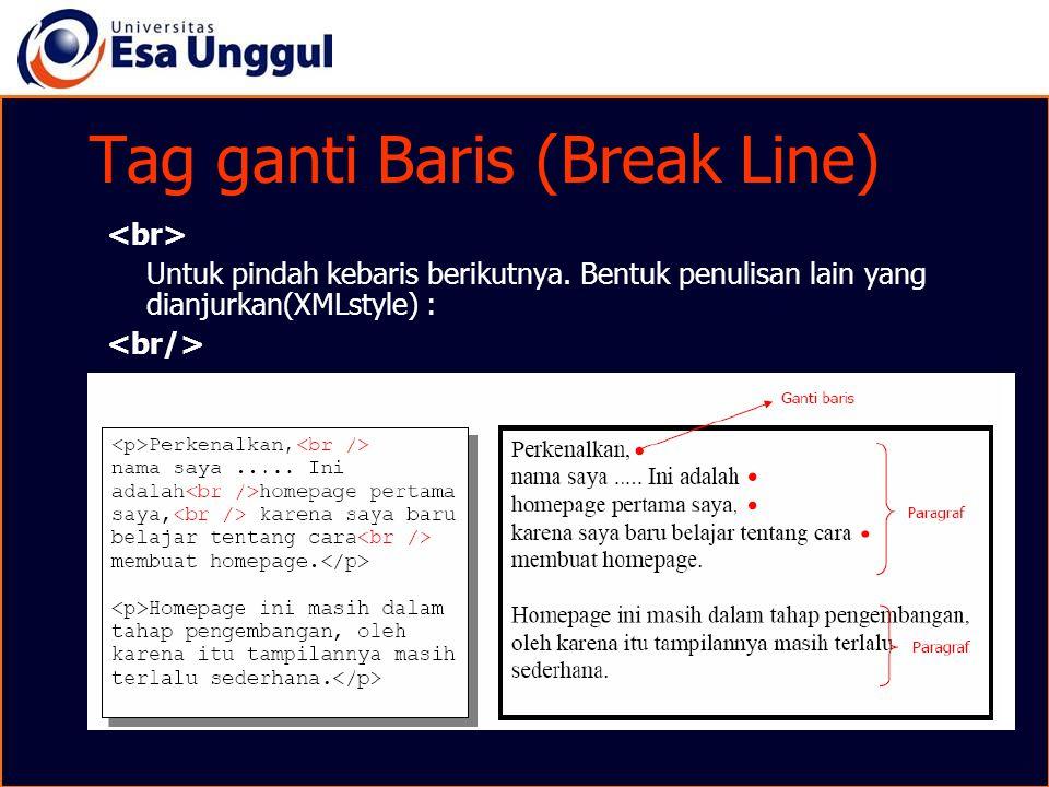 Tag ganti Baris (Break Line) Untuk pindah kebaris berikutnya. Bentuk penulisan lain yang dianjurkan(XMLstyle) :
