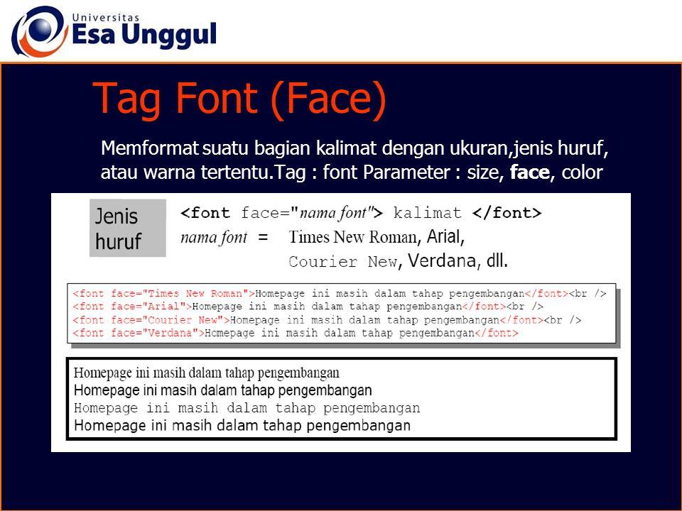 Tag Font (Face) Memformat suatu bagian kalimat dengan ukuran,jenis huruf, atau warna tertentu.Tag : font Parameter : size, face, color