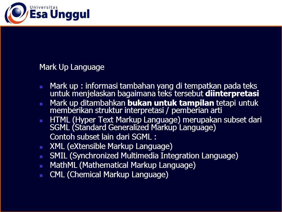 Mark Up Language Mark up : informasi tambahan yang di tempatkan pada teks untuk menjelaskan bagaimana teks tersebut diinterpretasi Mark up ditambahkan