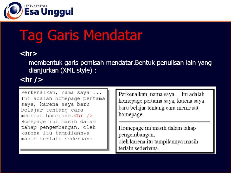 Tag Garis Mendatar membentuk garis pemisah mendatar.Bentuk penulisan lain yang dianjurkan (XML style) :