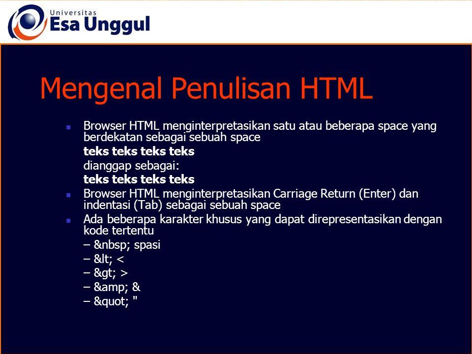 Tag Dasar HTML: menandai awal dan akhir dokumen HTML dokumen Head: menandai bagian header dokumen HTML header Title: memberi judul pada dokumen HTML juduldokumen Body: menandai awal dan akhir isi dokumen isidokumen <body text= #xxxxxx bgcolor= #xxxxxx background= filegambar link= #xxxxxx vlink= #xxxxxx >isidokumen Tag Dasar