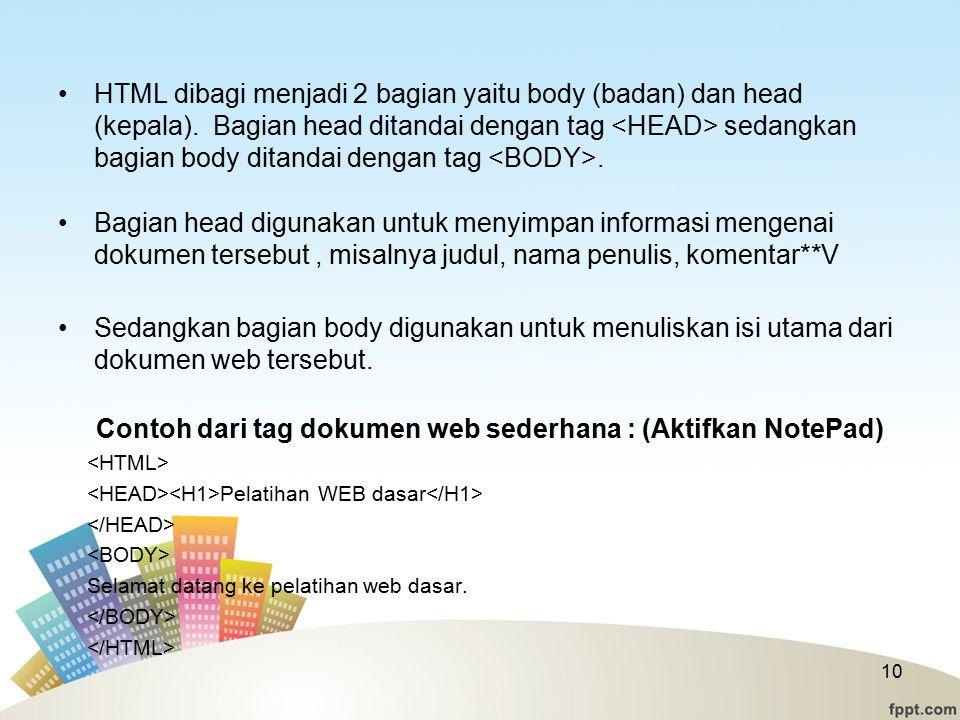 HTML dibagi menjadi 2 bagian yaitu body (badan) dan head (kepala).