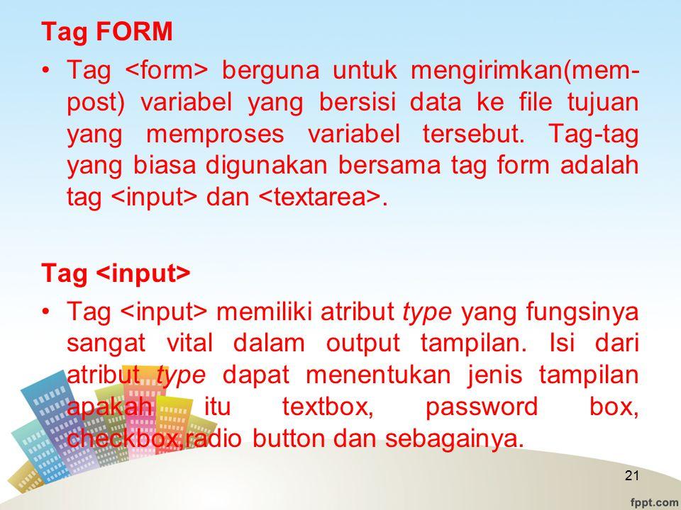 Tag FORM Tag berguna untuk mengirimkan(mem- post) variabel yang bersisi data ke file tujuan yang memproses variabel tersebut.