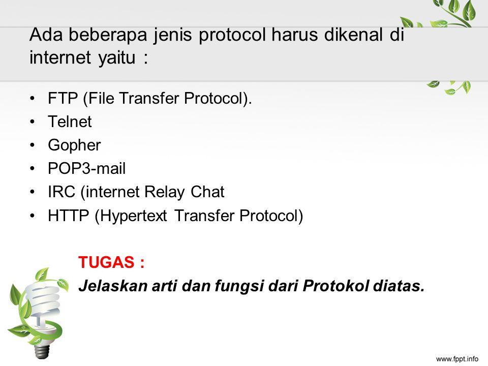 Ada beberapa jenis protocol harus dikenal di internet yaitu : FTP (File Transfer Protocol).