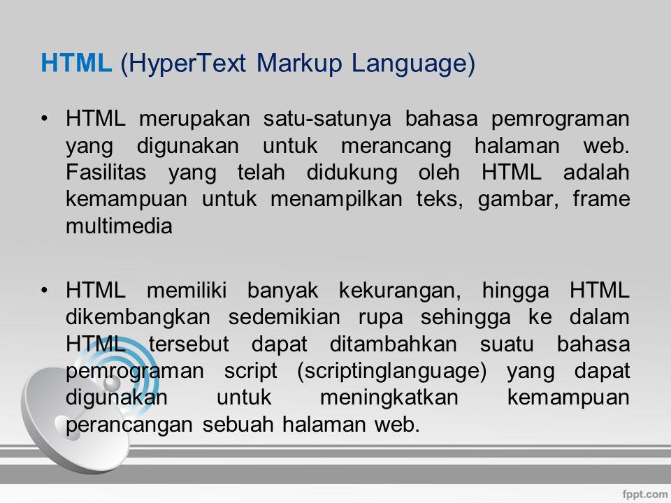 HTML (HyperText Markup Language) HTML merupakan satu-satunya bahasa pemrograman yang digunakan untuk merancang halaman web.
