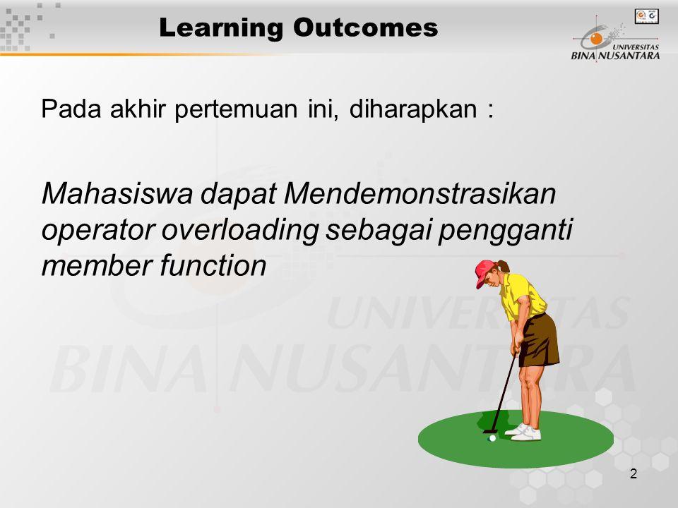 2 Learning Outcomes Pada akhir pertemuan ini, diharapkan : Mahasiswa dapat Mendemonstrasikan operator overloading sebagai pengganti member function