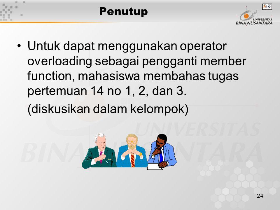 24 Penutup Untuk dapat menggunakan operator overloading sebagai pengganti member function, mahasiswa membahas tugas pertemuan 14 no 1, 2, dan 3.
