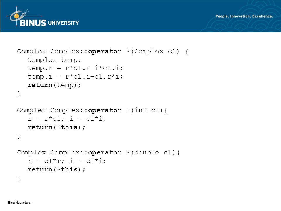 Bina Nusantara Complex Complex::operator *(Complex c1) { Complex temp; temp.r = r*c1.r-i*c1.i; temp.i = r*c1.i+c1.r*i; return(temp); } Complex Complex