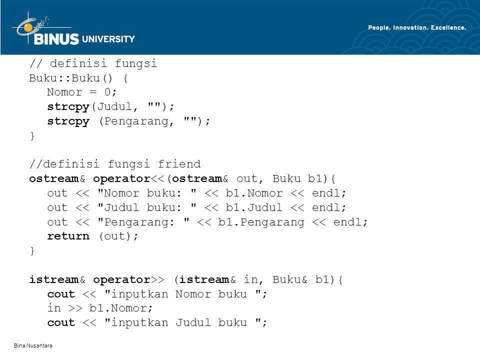 Bina Nusantara // definisi fungsi Buku::Buku() { Nomor = 0; strcpy(Judul,