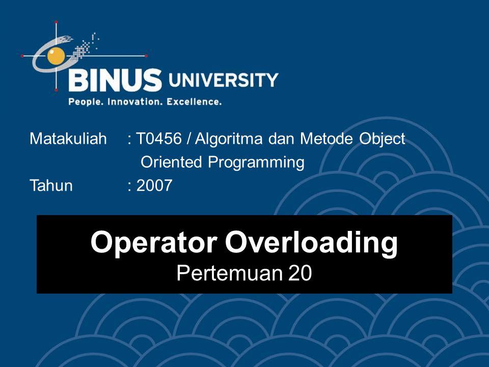 Bina Nusantara Learning Outcomes Pada akhir pertemuan ini, diharapkan: Mahasiswa dapat menerapkan operator overloading pada pembuatan class.