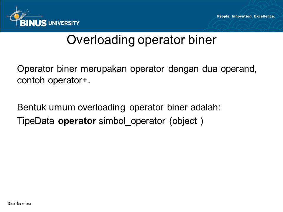 Bina Nusantara Operator increment ada dua macam yaitu: –Pre increment, dengan format: Nama_kelas operator++(); –Post increment dengan format: Nama_kelas operator++(int); Operator decrement juga ada dua yaitu: –Predecrement, dengan format: Nama_kelas operator--(); –Post decrement, dengan format: Nama_kelas operator--(int); Overloading operator increment dan decrement