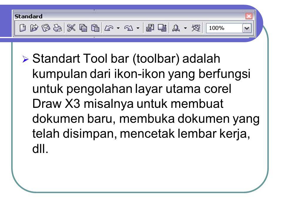  Standart Tool bar (toolbar) adalah kumpulan dari ikon-ikon yang berfungsi untuk pengolahan layar utama corel Draw X3 misalnya untuk membuat dokumen