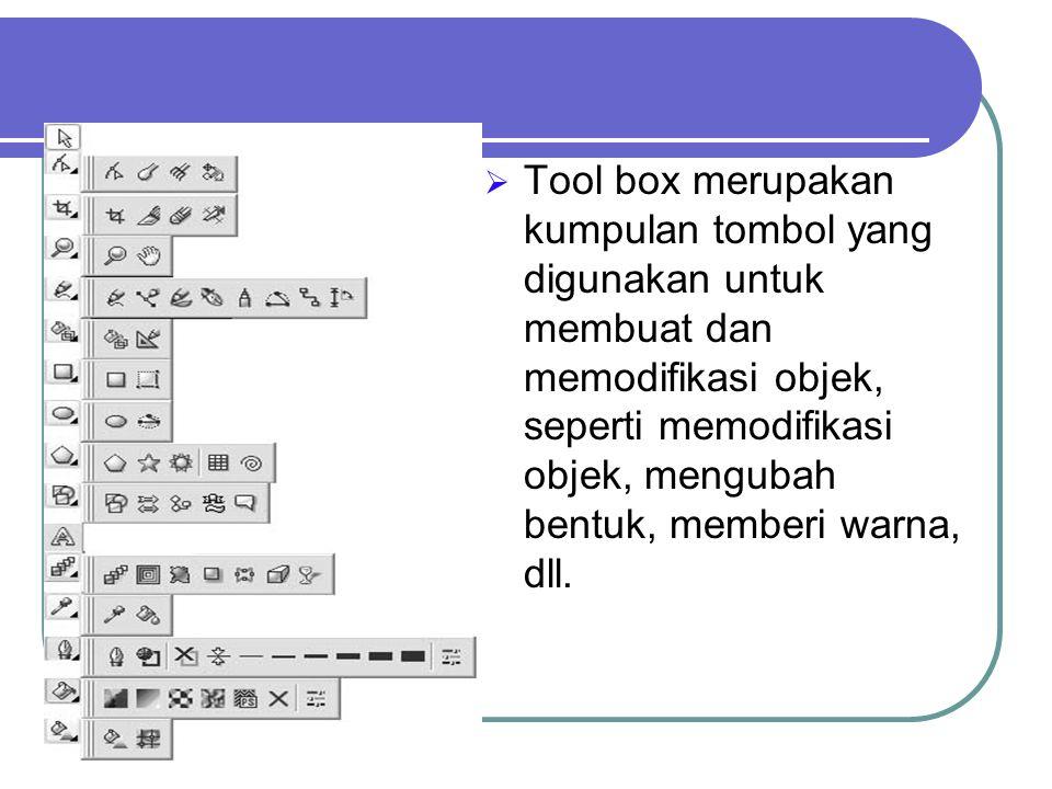  Tool box merupakan kumpulan tombol yang digunakan untuk membuat dan memodifikasi objek, seperti memodifikasi objek, mengubah bentuk, memberi warna,