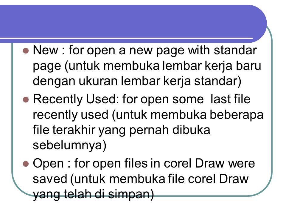 New : for open a new page with standar page (untuk membuka lembar kerja baru dengan ukuran lembar kerja standar) Recently Used: for open some last fil