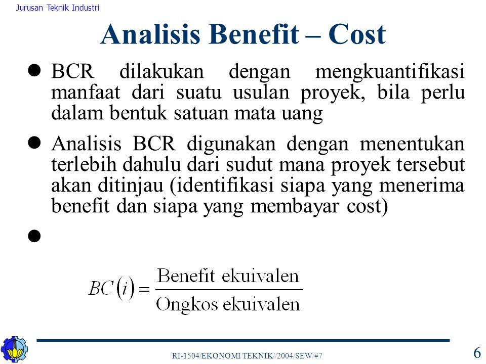 RI-1504/EKONOMI TEKNIK//2004/SEW/#7 Jurusan Teknik Industri 7 Konvensi tanda yang digunakan dalam BCR  Benefit = (+) advantages, receipts, savings (–) disadvantages, disbursements, losses  Costs = (+) disbursements, losses (–) savings, receipts BCR dapat dituliskan dengan persamaan atau Analisis Benefit – Cost