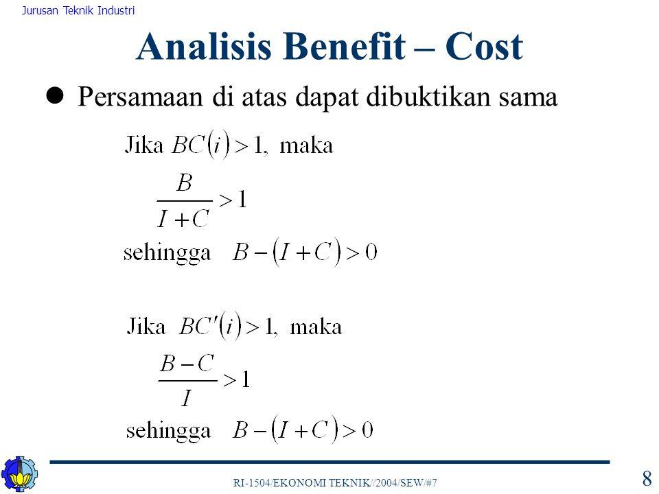 RI-1504/EKONOMI TEKNIK//2004/SEW/#7 Jurusan Teknik Industri 8 Persamaan di atas dapat dibuktikan sama Analisis Benefit – Cost