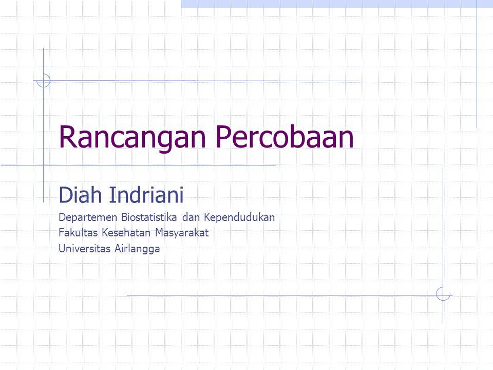 Rancangan Percobaan Diah Indriani Departemen Biostatistika dan Kependudukan Fakultas Kesehatan Masyarakat Universitas Airlangga