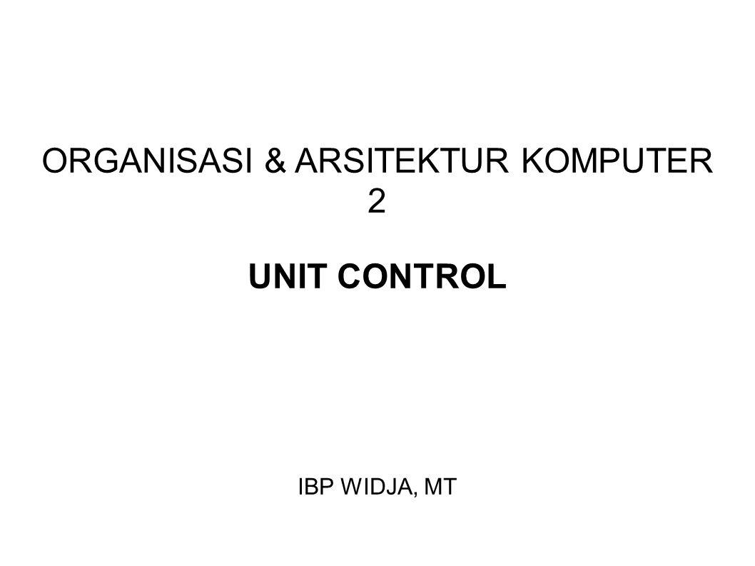 ORGANISASI & ARSITEKTUR KOMPUTER 2 UNIT CONTROL IBP WIDJA, MT