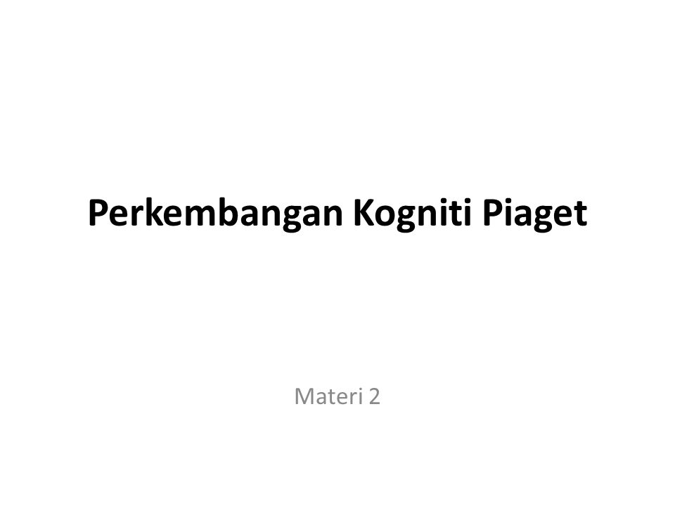 Perkembangan Kogniti Piaget Materi 2