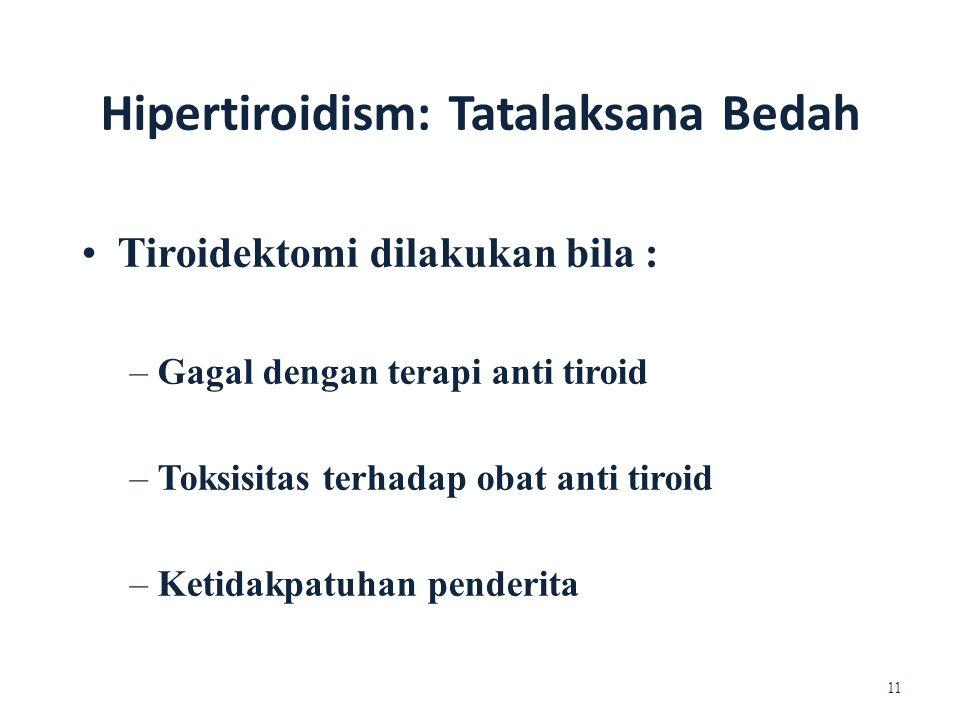 Hipertiroidism: Tatalaksana Bedah Tiroidektomi dilakukan bila : – Gagal dengan terapi anti tiroid – Toksisitas terhadap obat anti tiroid – Ketidakpatu
