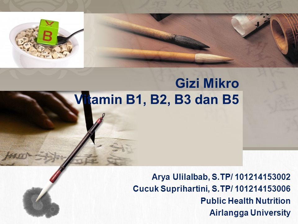 L/O/G/O Gizi Mikro Vitamin B1, B2, B3 dan B5 Arya Ulilalbab, S.TP/ 101214153002 Cucuk Suprihartini, S.TP/ 101214153006 Public Health Nutrition Airlang
