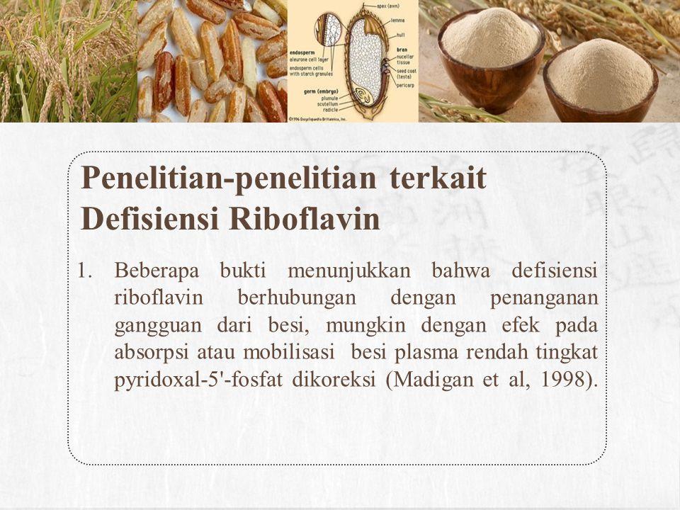 Penelitian-penelitian terkait Defisiensi Riboflavin 1.Beberapa bukti menunjukkan bahwa defisiensi riboflavin berhubungan dengan penanganan gangguan da