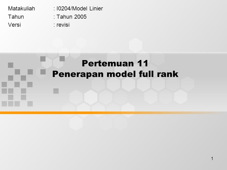 1 Pertemuan 11 Penerapan model full rank Matakuliah: I0204/Model Linier Tahun: Tahun 2005 Versi: revisi