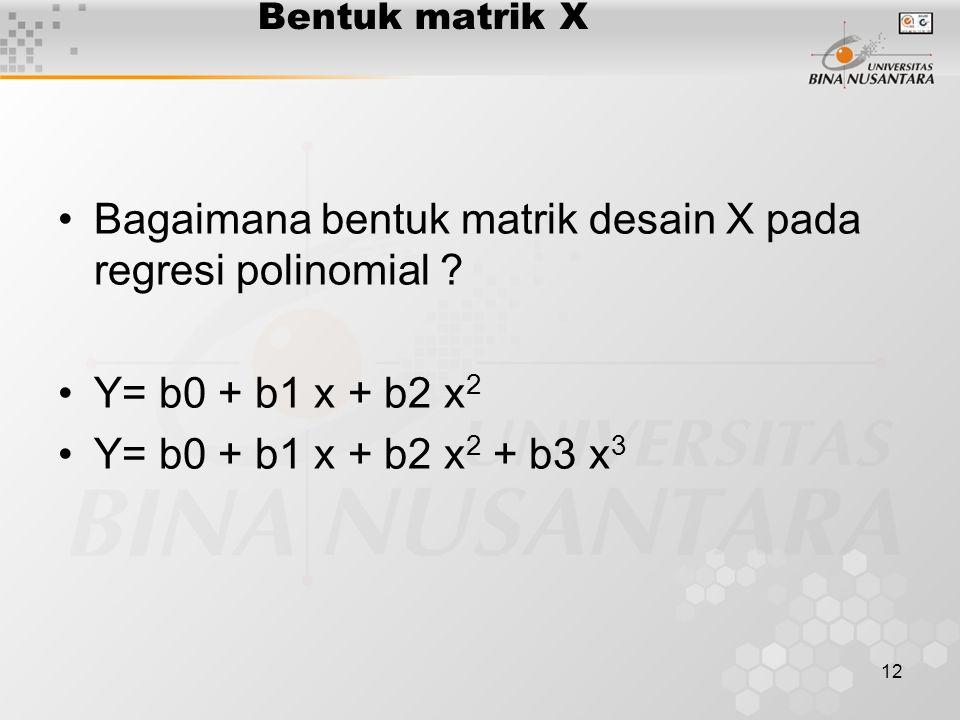 12 Bentuk matrik X Bagaimana bentuk matrik desain X pada regresi polinomial .