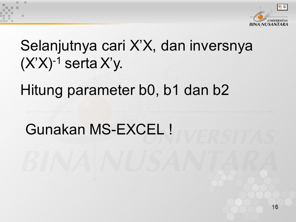 16 Selanjutnya cari X'X, dan inversnya (X'X) -1 serta X'y.