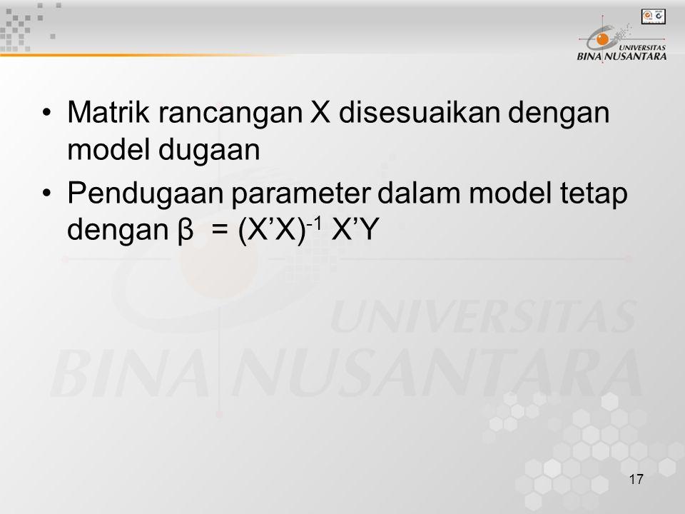 17 Matrik rancangan X disesuaikan dengan model dugaan Pendugaan parameter dalam model tetap dengan β = (X'X) -1 X'Y
