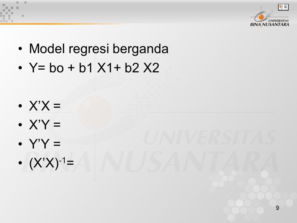 9 Model regresi berganda Y= bo + b1 X1+ b2 X2 X'X = X'Y = Y'Y = (X'X) -1 =