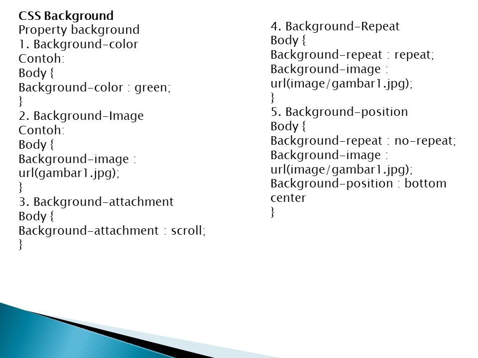 CSS Background Property background 1. Background-color Contoh: Body { Background-color : green; } 2. Background-Image Contoh: Body { Background-image