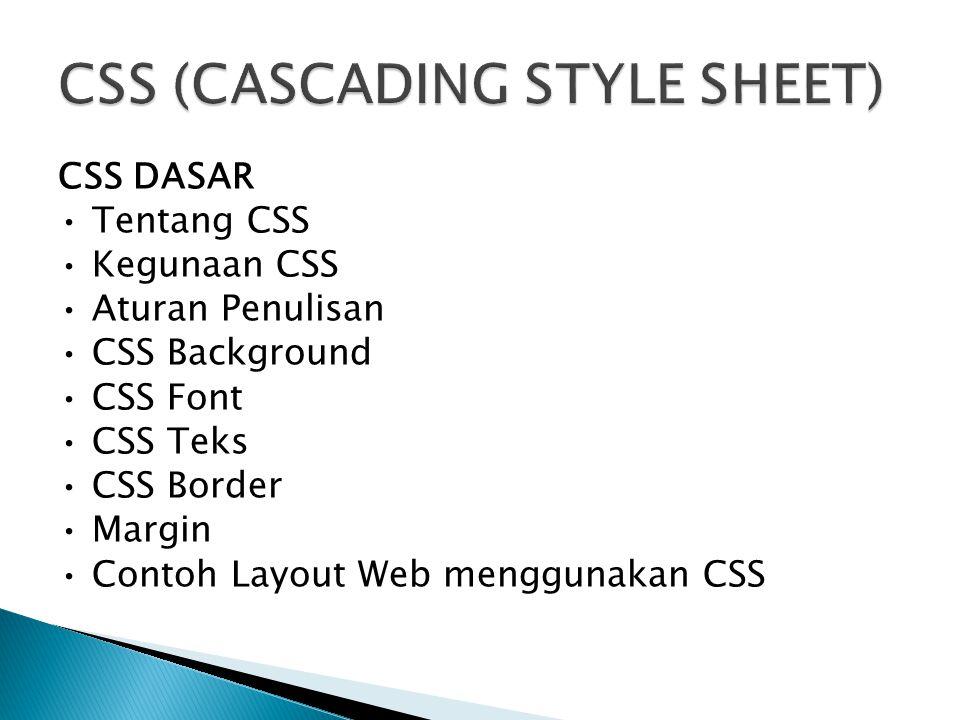 CSS (Cascading Style Sheet) adalah standard pembuatan dan pemakaian style untuk dokumen terstruktur, CSS digunakan untuk mempersingkat penulisan tag HTML seperti font,color,text, dan table menjadi lebih ringkas sehingga tidak terjadi pengulangan tulisan.