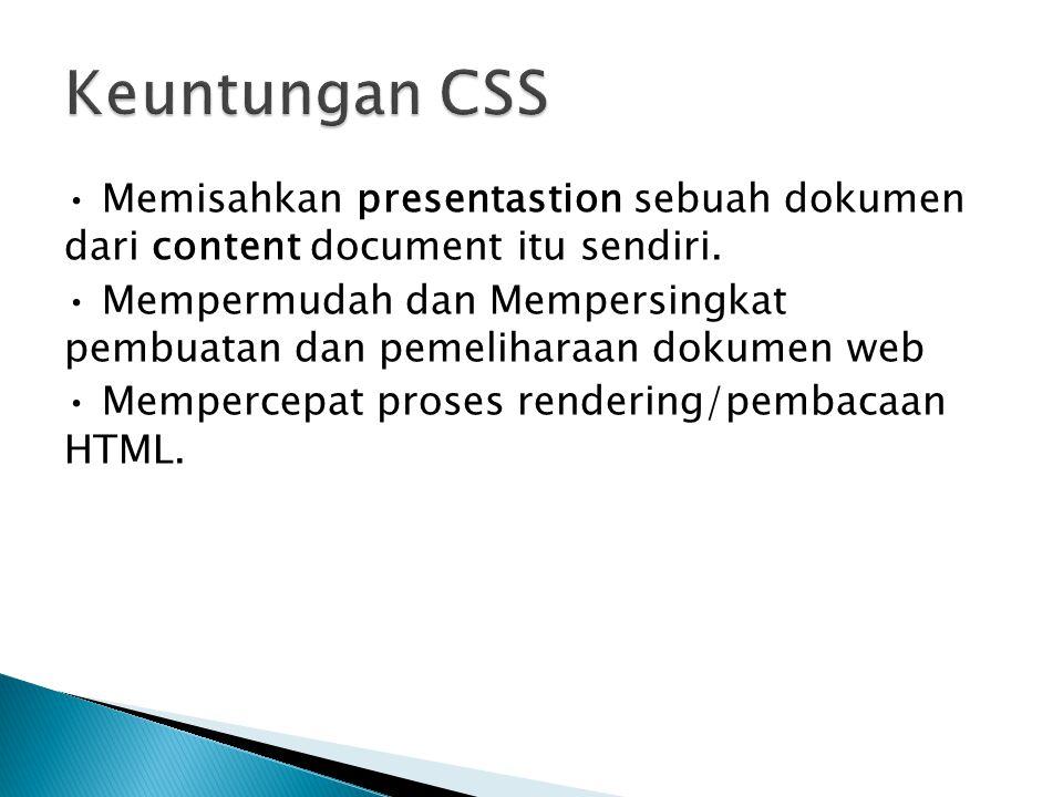 Memisahkan presentastion sebuah dokumen dari content document itu sendiri. Mempermudah dan Mempersingkat pembuatan dan pemeliharaan dokumen web Memper