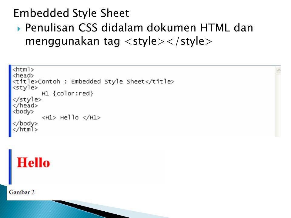 Embedded Style Sheet  Penulisan CSS didalam dokumen HTML dan menggunakan tag
